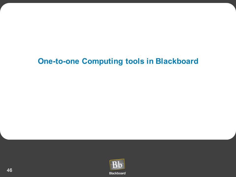 46 One-to-one Computing tools in Blackboard