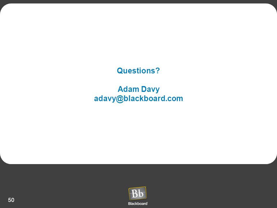 50 Questions? Adam Davy adavy@blackboard.com