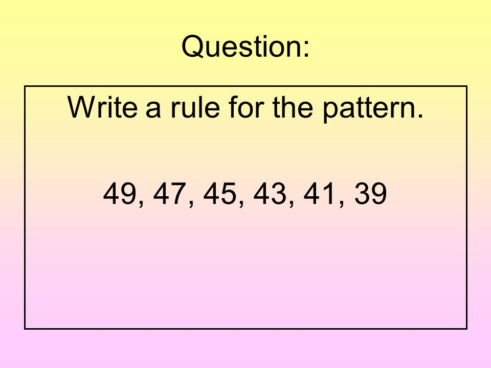 Answer: Write a rule for the pattern. 12, 15, 18, 21, 24, 27 + 3