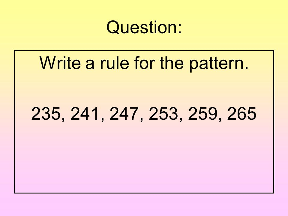 Answer: Write a rule for the pattern. 49, 47, 45, 43, 41, 39 - 2
