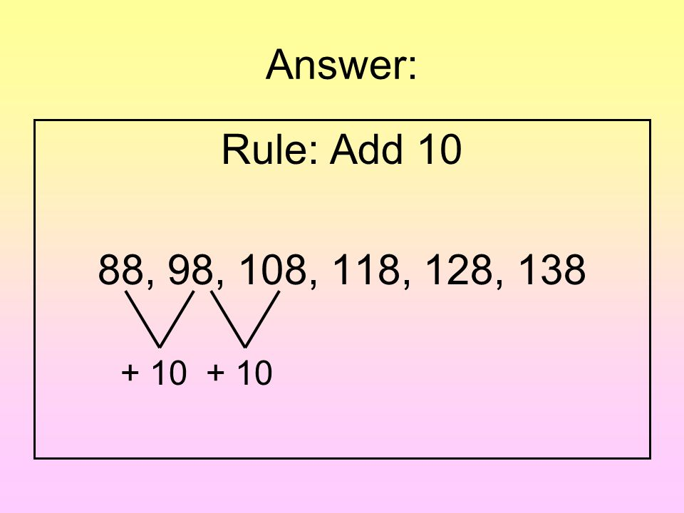 Question: Write a rule for the pattern. 88, 98, 108, 118, 128, 138