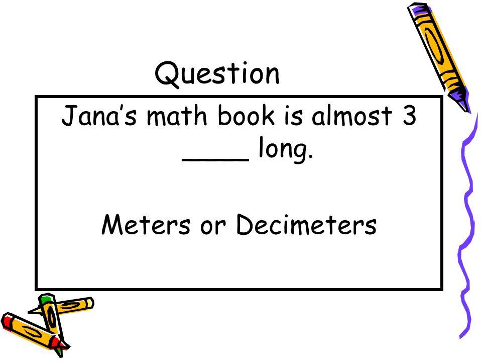 Answer Centimeter Decimeter Meter Kilometer