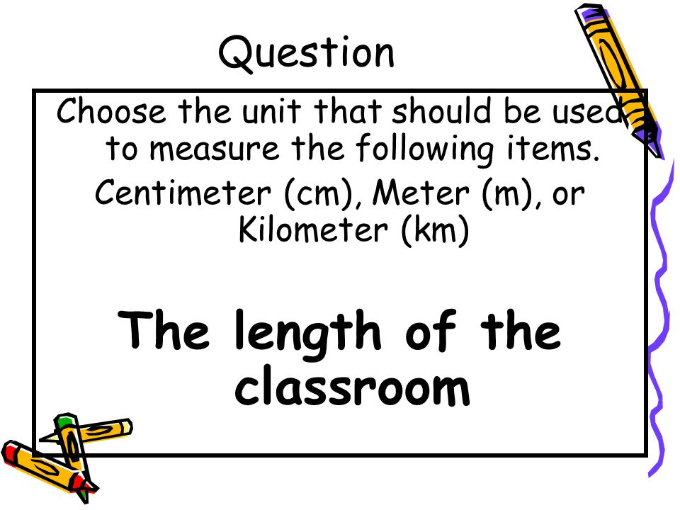 Answer The length of a pen - centimeter