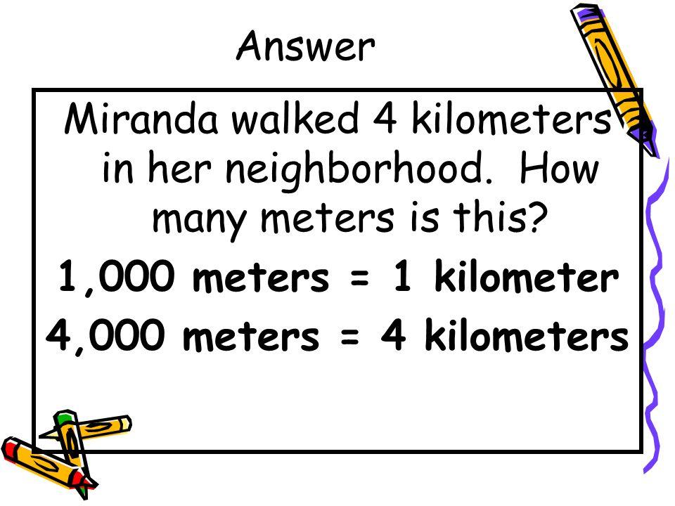 Question Miranda walked 4 kilometers in her neighborhood. How many meters is this?