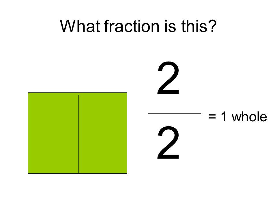 2 2 = 1 whole