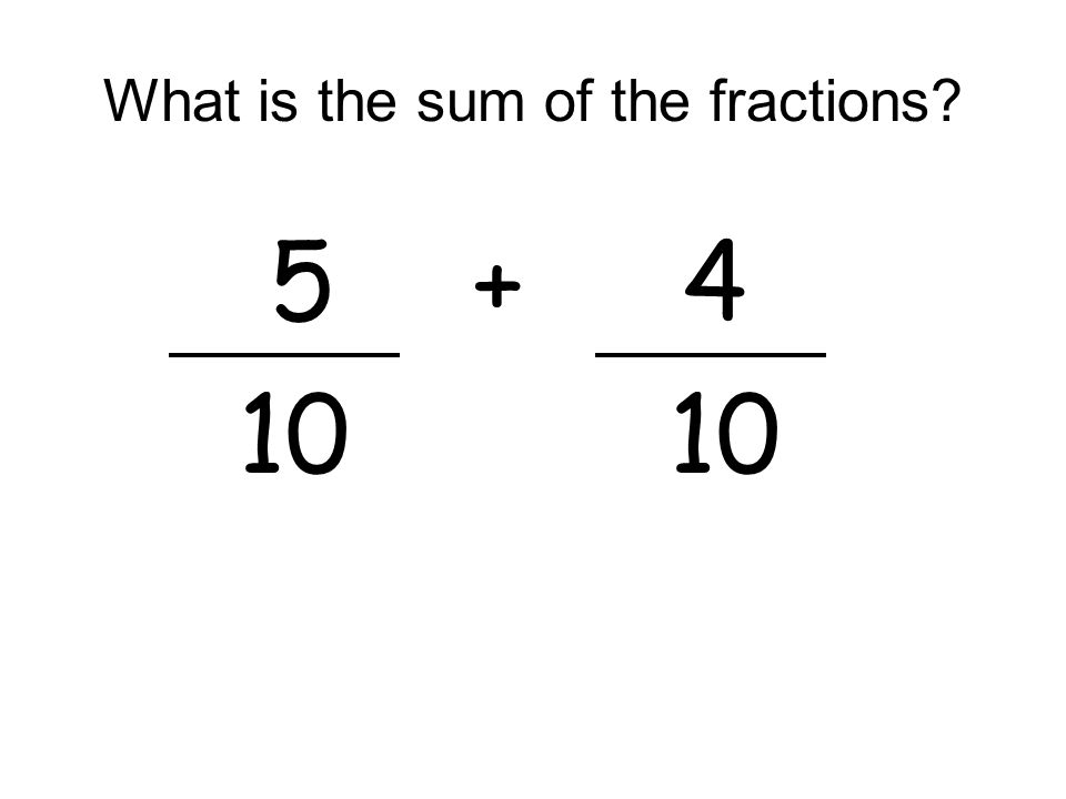 What is the sum of the fractions? 5+ 4 10 10