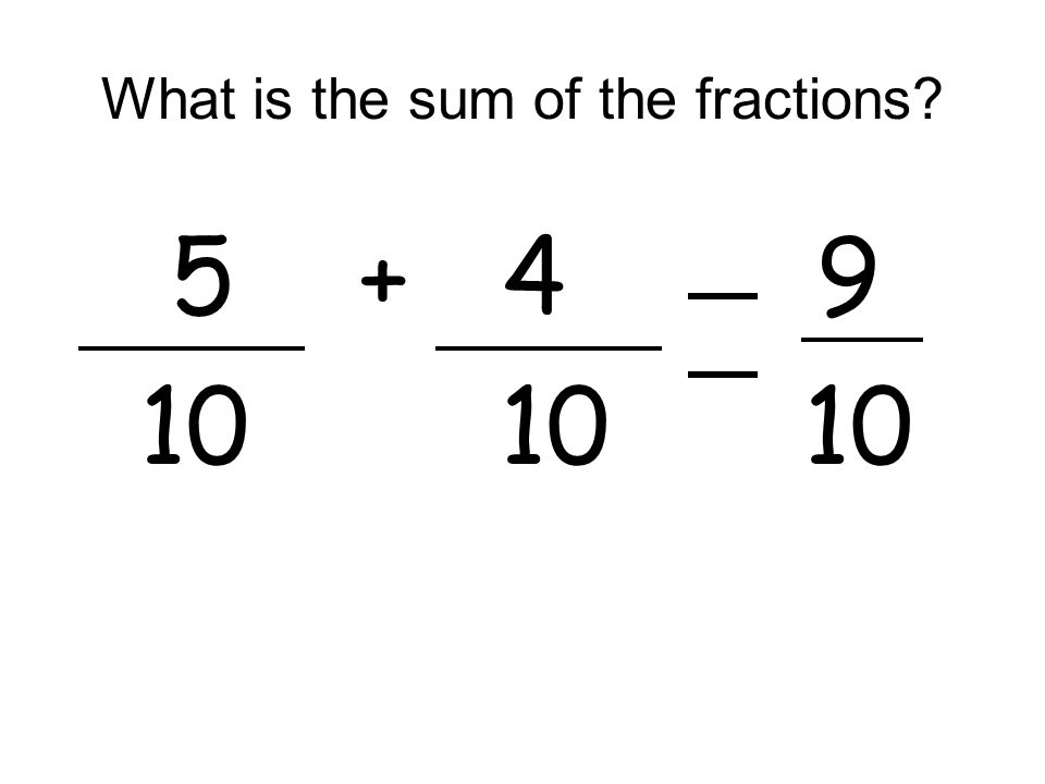 What is the sum of the fractions? 5+ 4 9 10 10 10