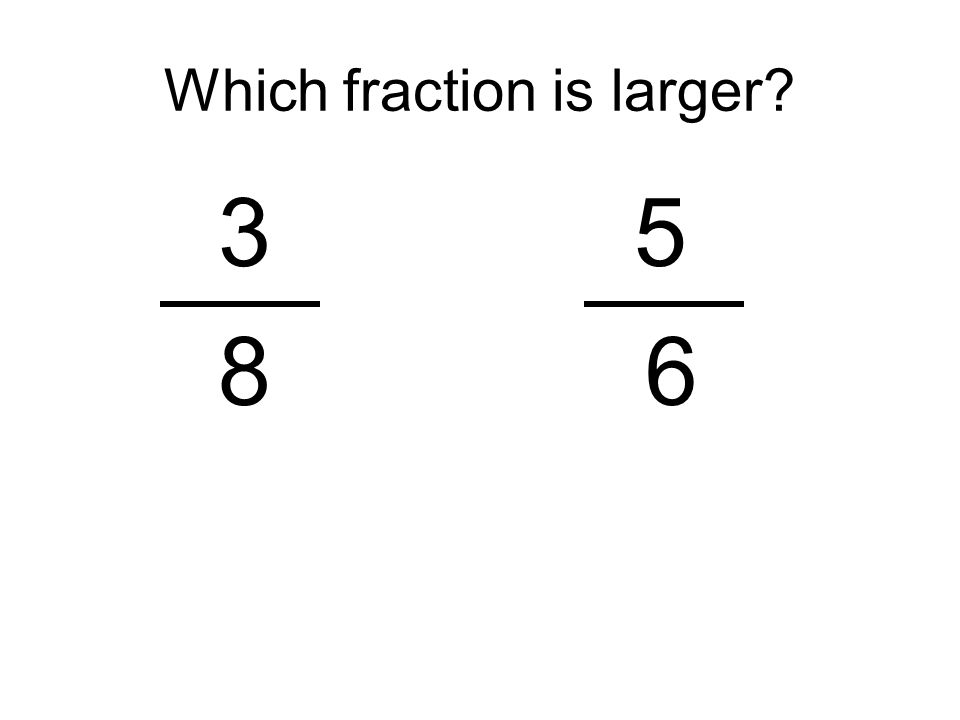 Which fraction is larger? 35 8 6
