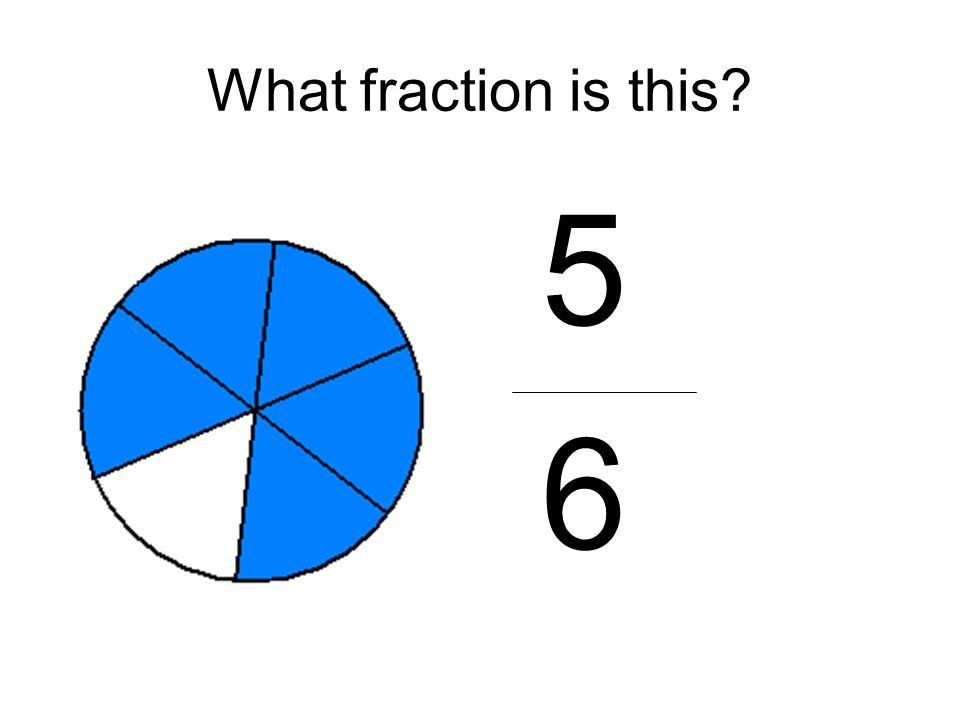 What fraction is this? 5 6