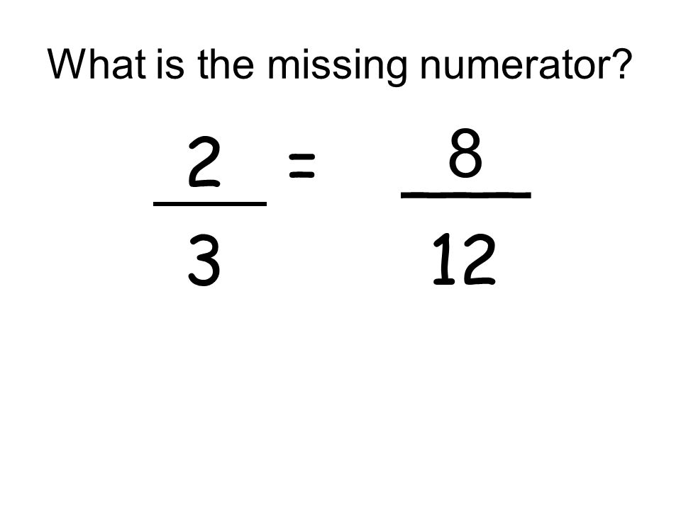 What is the missing numerator? 2 = ___ 3 12 8