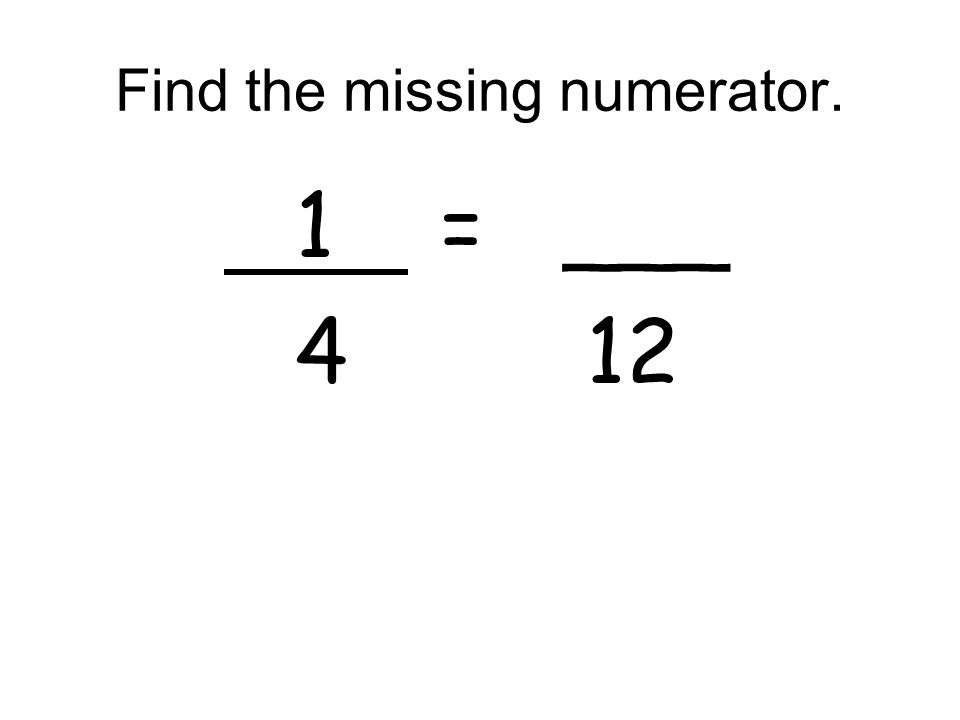 Find the missing numerator. 1 = ___ 4 12