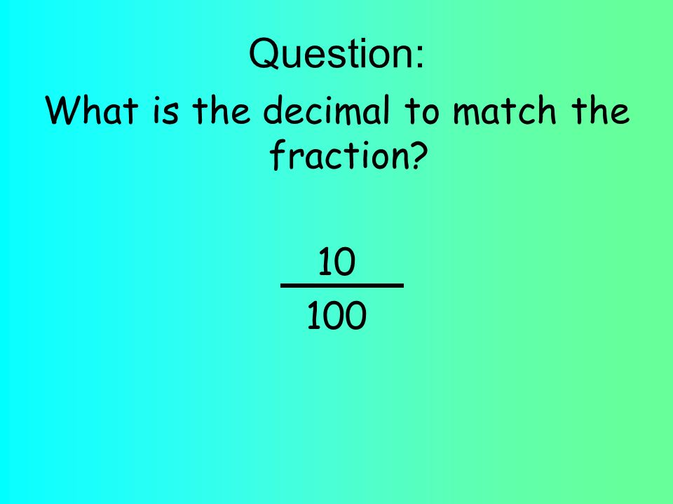 Question: What is the decimal to match the fraction