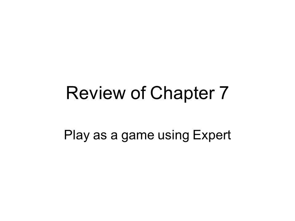 Review of Chapter 7 Play as a game using Expert