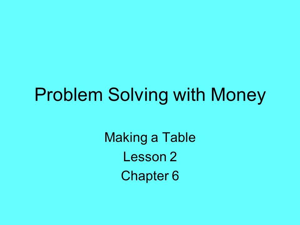 Problem Solving with Money Making a Table Lesson 2 Chapter 6