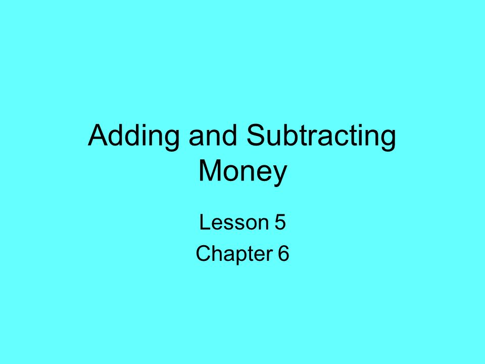 Adding and Subtracting Money Lesson 5 Chapter 6