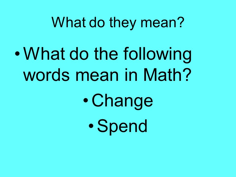 What do they mean What do the following words mean in Math Change Spend