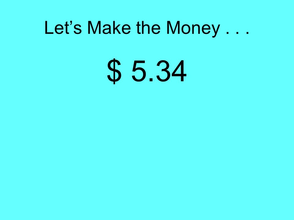 Lets Make the Money... $ 5.34