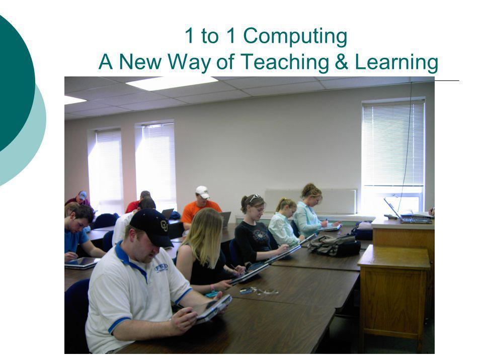 1 to 1 Computing A New Way of Teaching & Learning