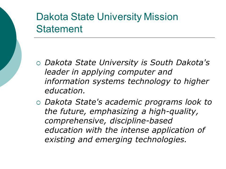 Dakota State University Mission Statement Dakota State University is South Dakota s leader in applying computer and information systems technology to higher education.