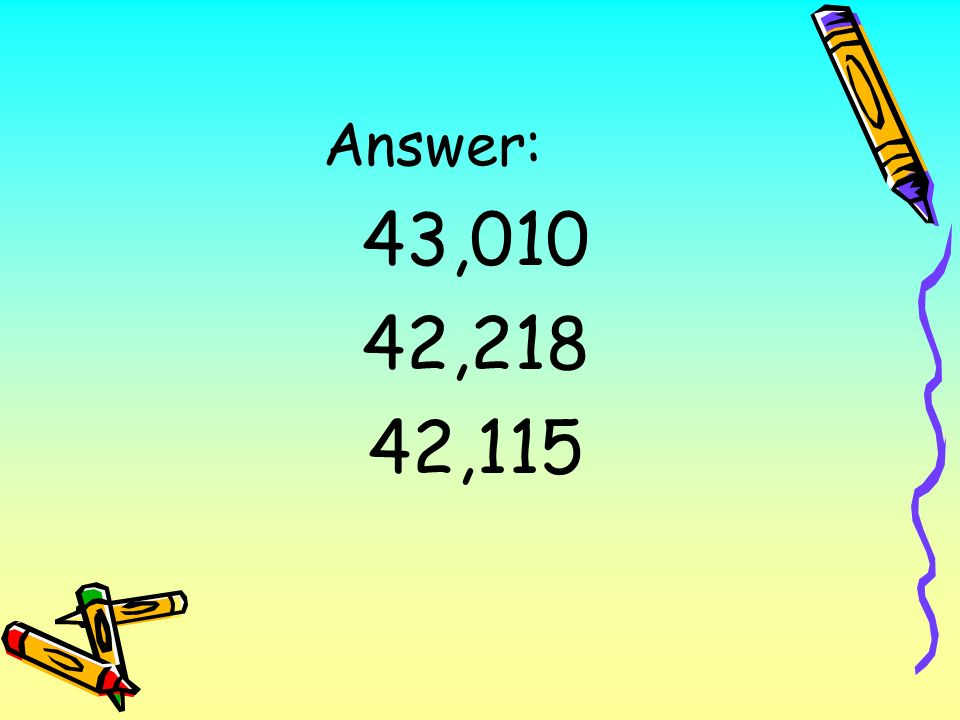 Place the following numbers in order from greatest to least: 42,218; 43,010; 42,115