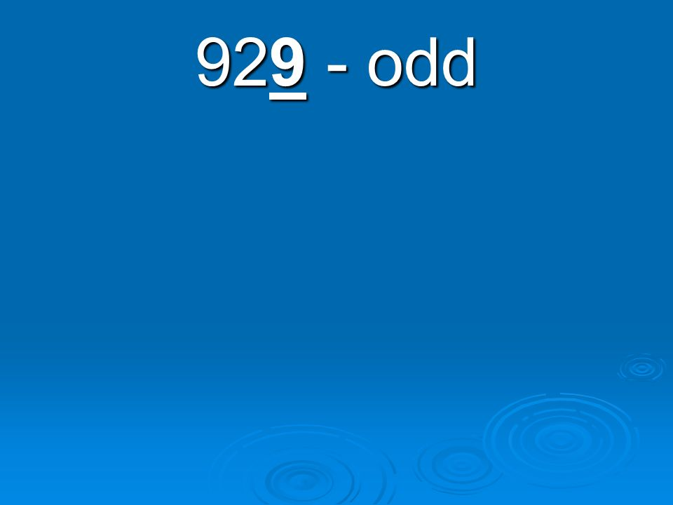 Tell whether the following number is even or odd. 929