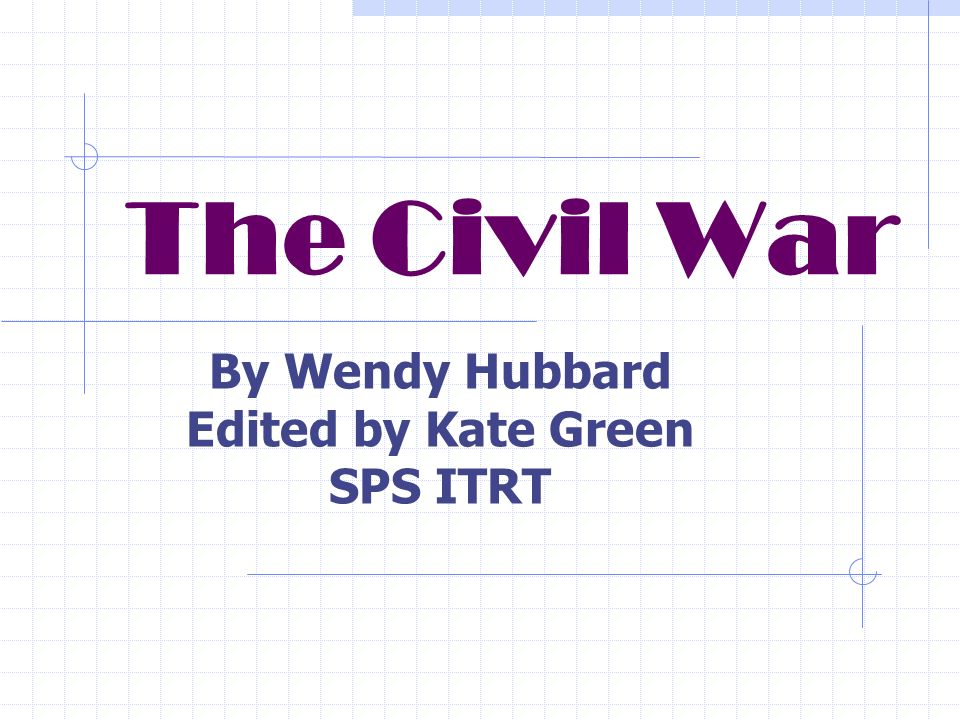 The Civil War By Wendy Hubbard Edited by Kate Green SPS ITRT