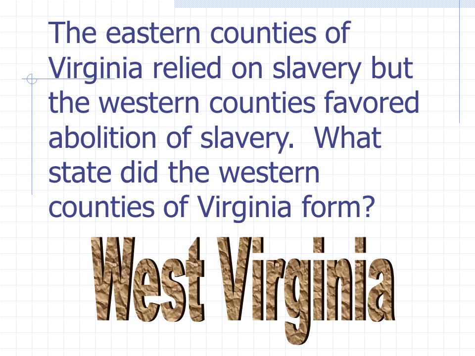 The eastern counties of Virginia relied on slavery but the western counties favored abolition of slavery.