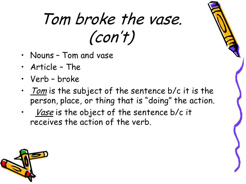 More terminology Tom accidentally broke the big vase of flowers.