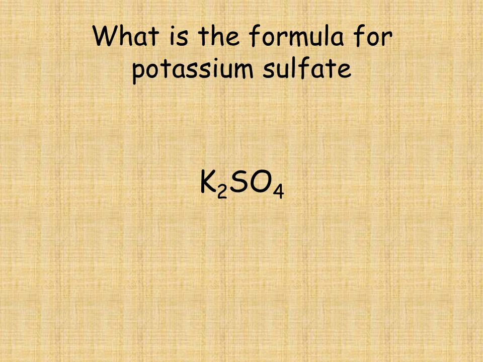 What is the formula for potassium sulfate K 2 SO 4
