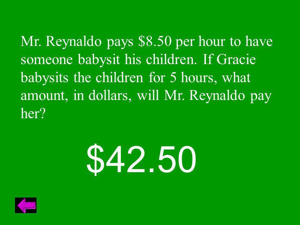 Mr.Reynaldo pays $8.50 per hour to have someone babysit his children.
