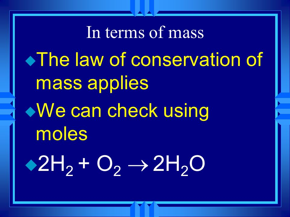 Your turn Show that the following equation follows the Law of conservation of mass: 2 Al 2 O 3 4Al + 3O 2