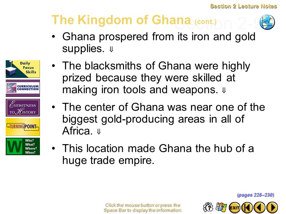 Section 2-8 Click the mouse button or press the Space Bar to display the information. The Kingdom of Ghana (cont.) The kings of Ghana were strong, wea