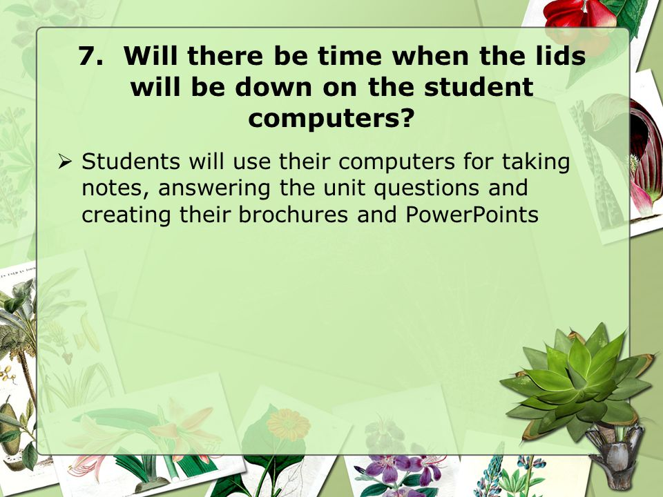 7. Will there be time when the lids will be down on the student computers.