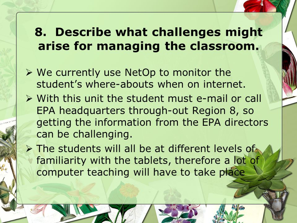 8. Describe what challenges might arise for managing the classroom.