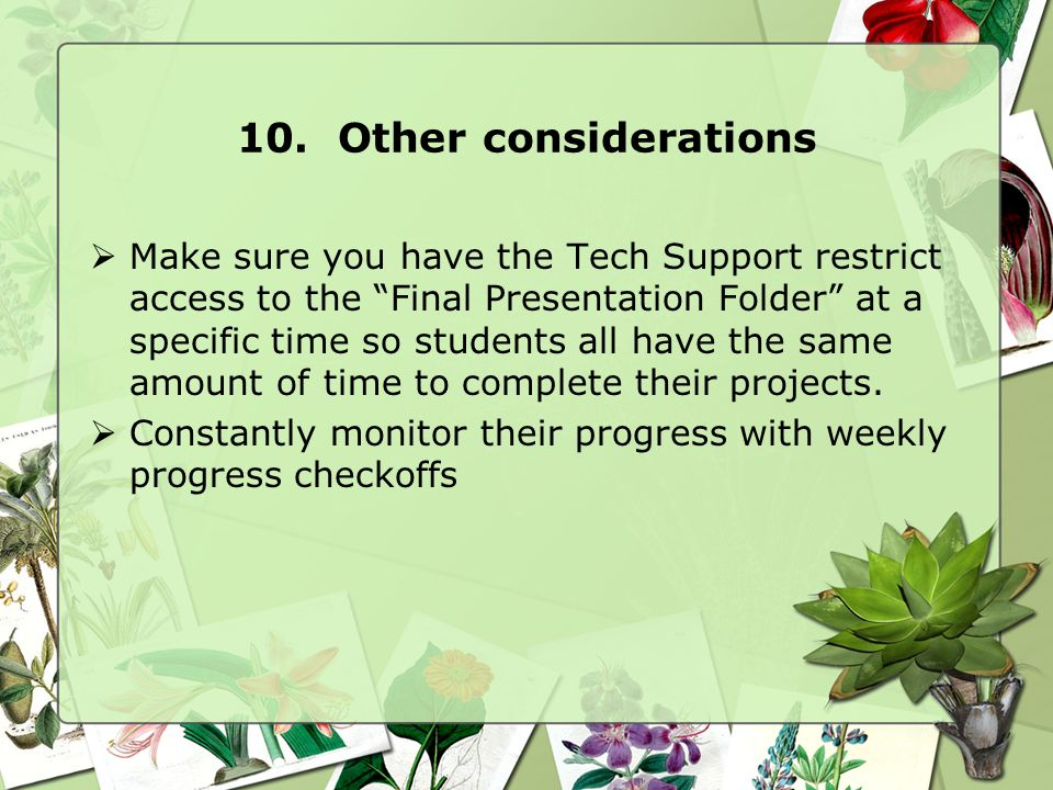10. Other considerations Make sure you have the Tech Support restrict access to the Final Presentation Folder at a specific time so students all have