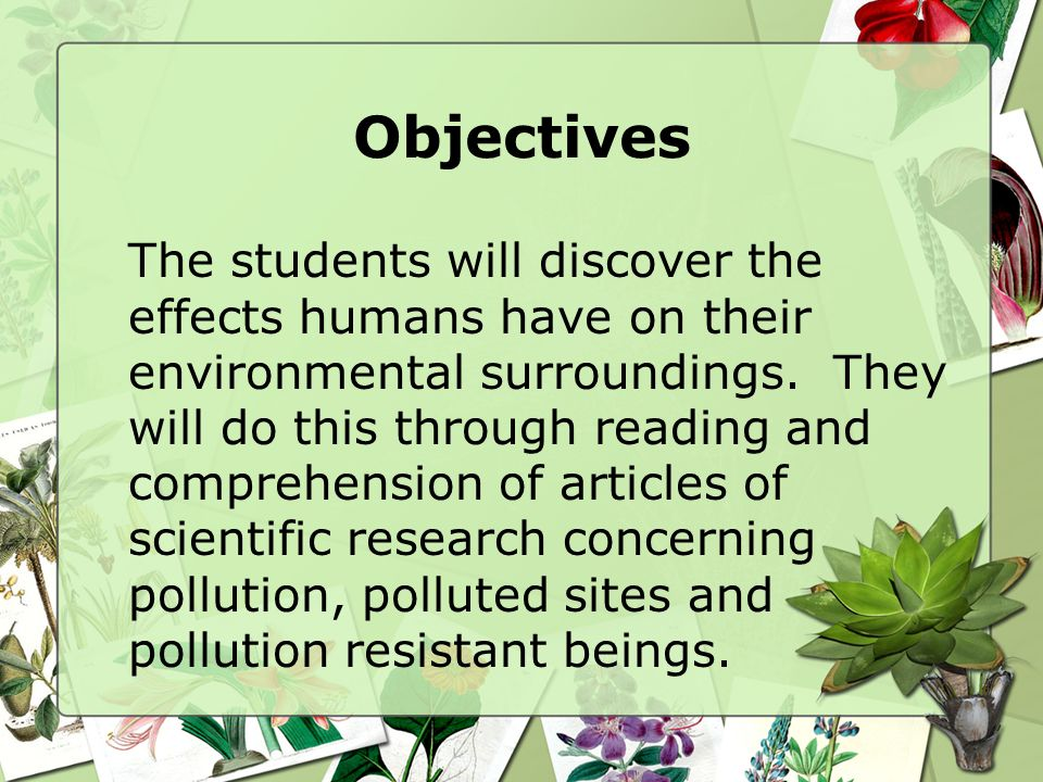 Objectives The students will discover the effects humans have on their environmental surroundings.