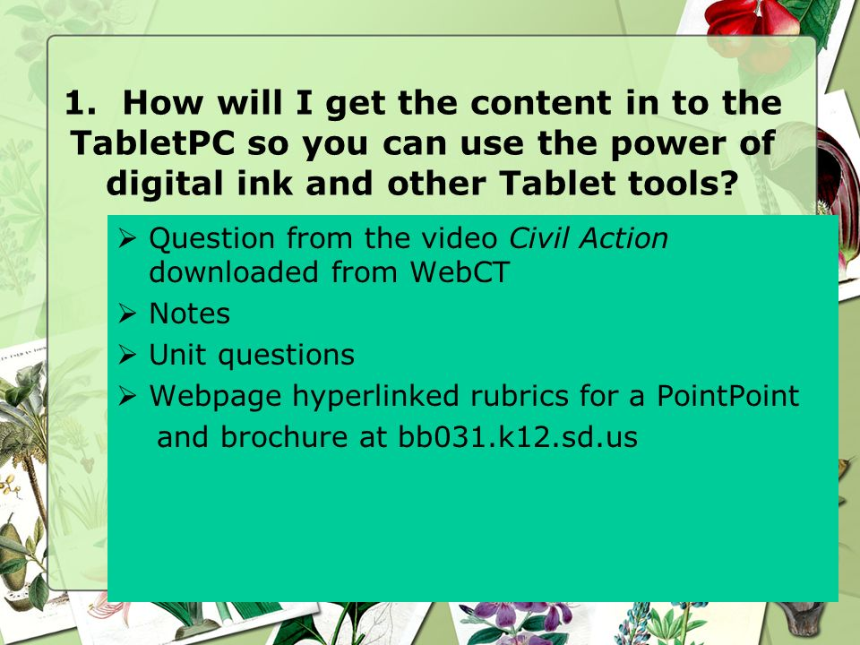 1. How will I get the content in to the TabletPC so you can use the power of digital ink and other Tablet tools? Question from the video Civil Action