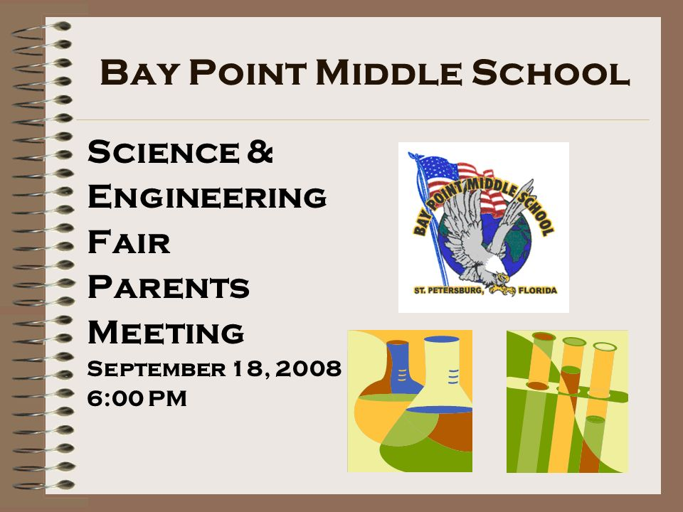 Bay Point Middle School Science & Engineering Fair Parents Meeting September 18, 2008 6:00 PM