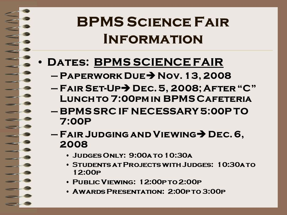 Dates: BPMS SCIENCE FAIR –Paperwork Due Nov. 13, 2008 –Fair Set-Up Dec.