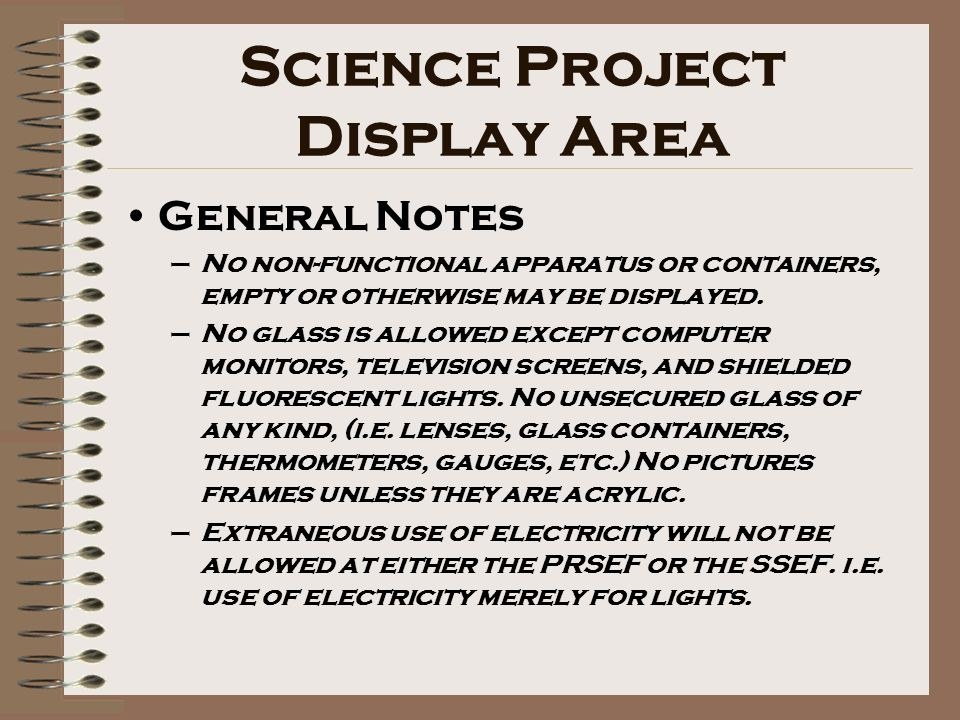 Science Project Display Area General Notes –No non-functional apparatus or containers, empty or otherwise may be displayed.