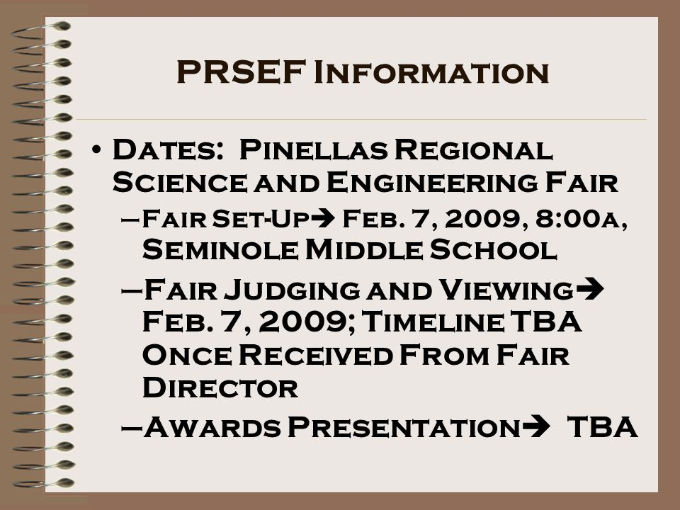 PRSEF Information Dates: Pinellas Regional Science and Engineering Fair –Fair Set-Up Feb.