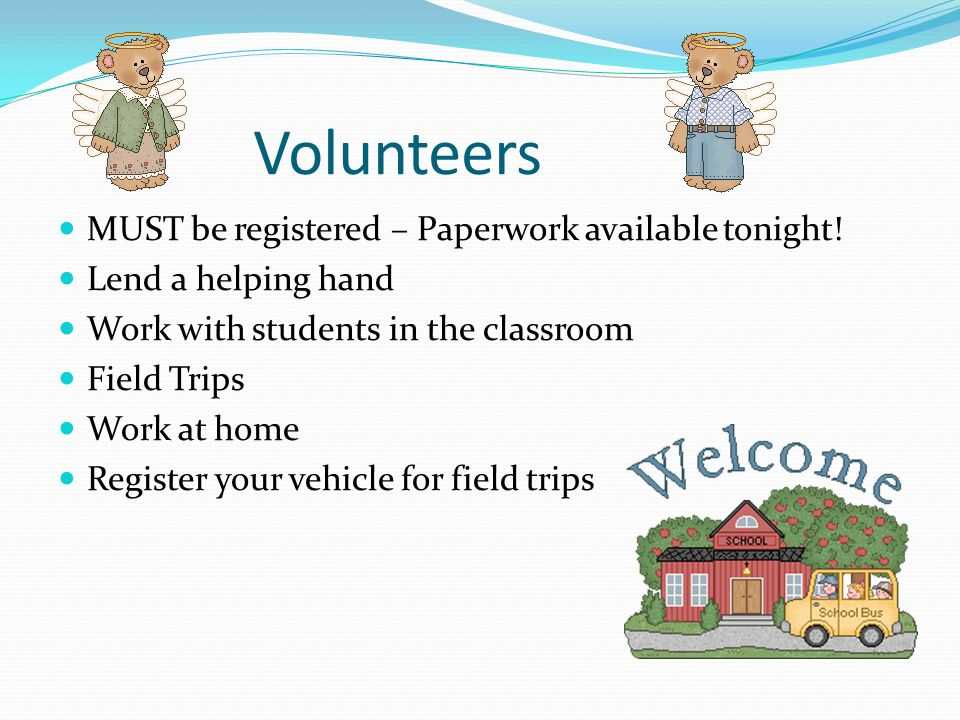 Volunteers MUST be registered – Paperwork available tonight.