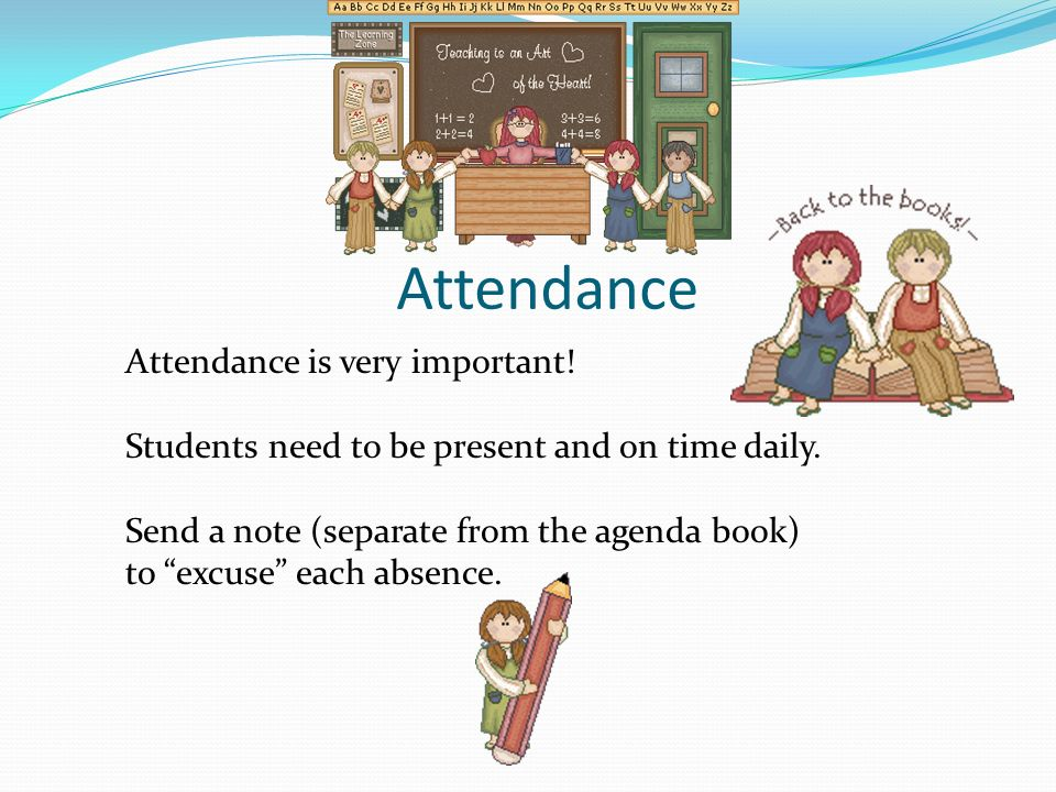 Attendance Attendance is very important.Students need to be present and on time daily.