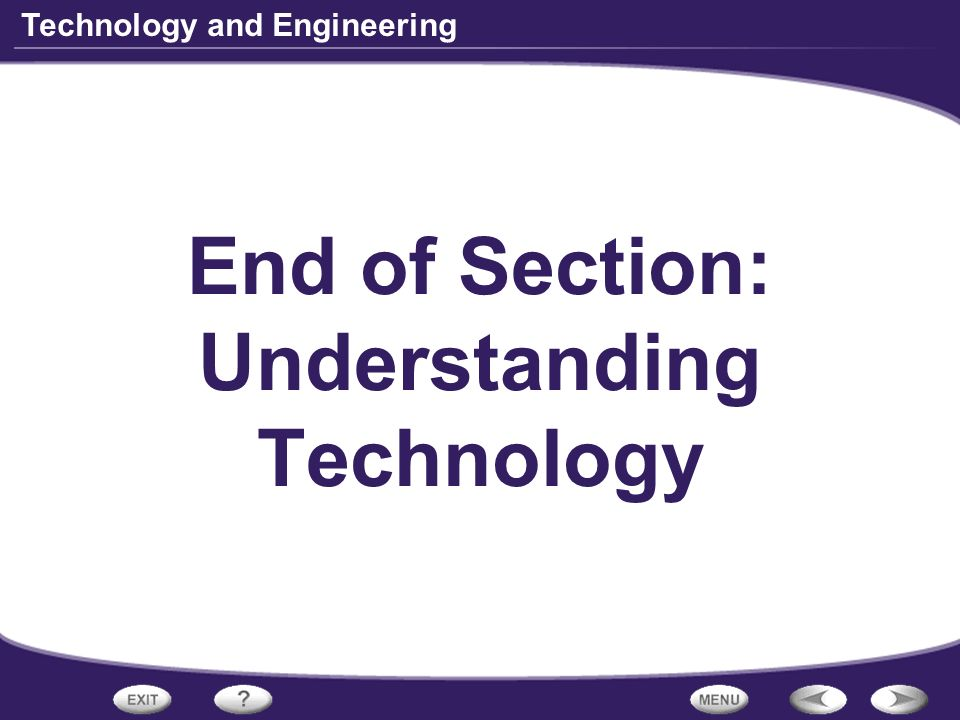 Technology and Engineering End of Section: Understanding Technology