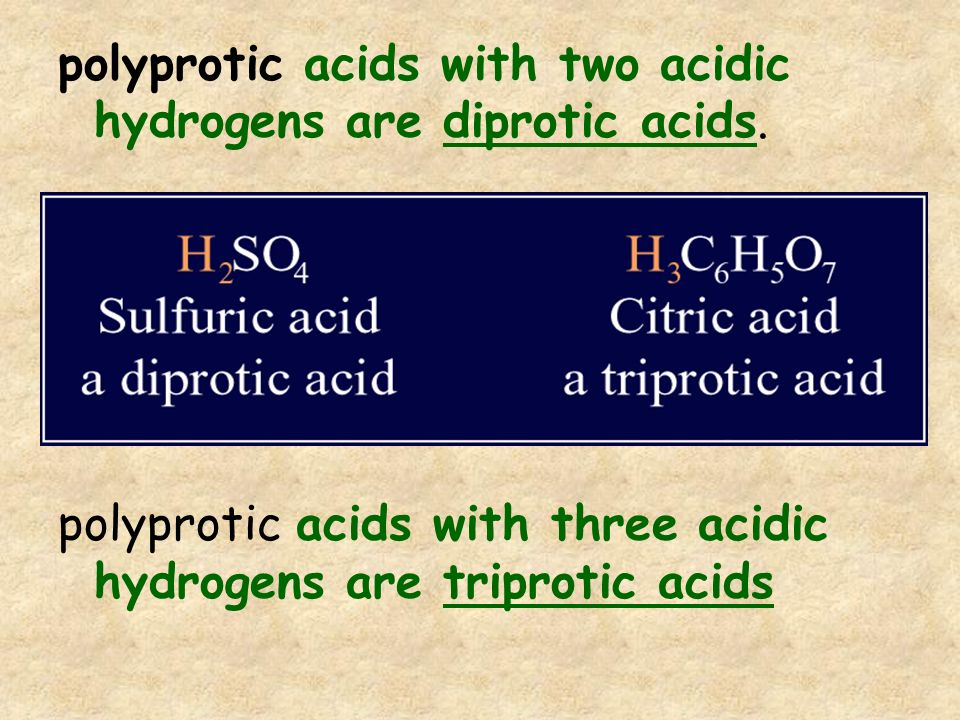 polyprotic acids with two acidic hydrogens are diprotic acids. polyprotic acids with three acidic hydrogens are triprotic acids