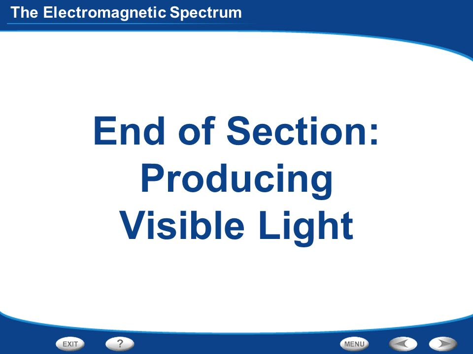 The Electromagnetic Spectrum End of Section: Producing Visible Light