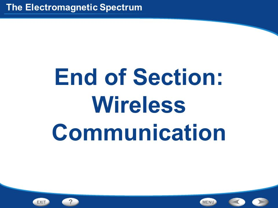 The Electromagnetic Spectrum End of Section: Wireless Communication