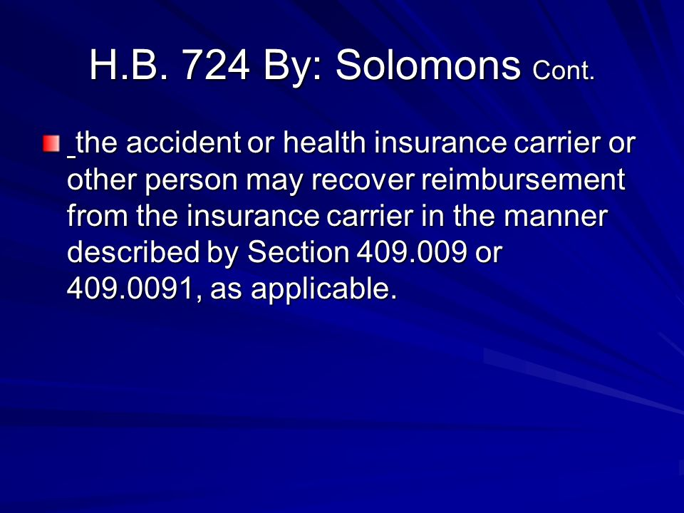 H.B. 724 By: Solomons Cont. the accident or health insurance carrier or other person may recover reimbursement from the insurance carrier in the manne