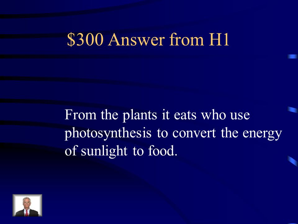 $300 Answer from H1 From the plants it eats who use photosynthesis to convert the energy of sunlight to food.