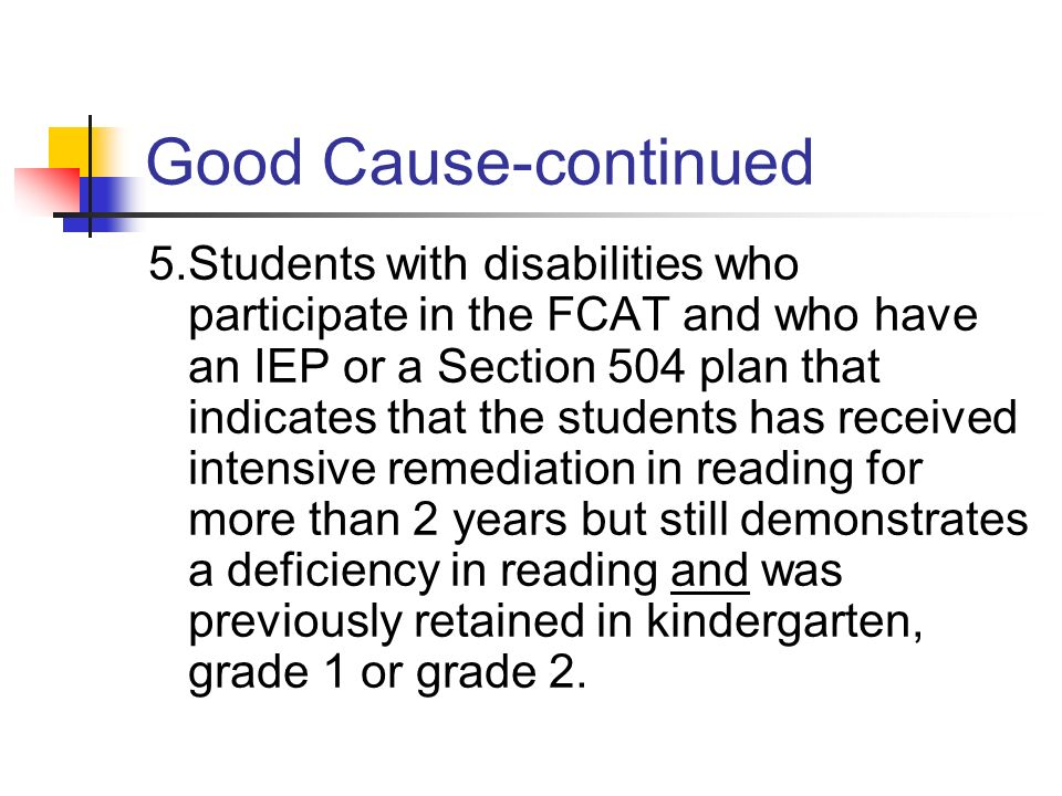 Good Cause-continued 3.Students with disabilities whose Individual Education Plan (IEP) indicates that participation in the statewide assessment program is not appropriate (ex., special diploma).